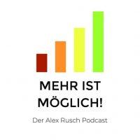 »Mehr ist möglich!« – der Alex Rusch Podcast